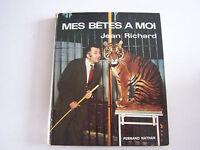 MES BETES A MOI , JEAN RICHARD , TRES BEAU LIVRE 125 PAGES . BON ETAT