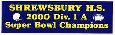 2000 SHREWSBURY HIGH SCHOOL Super Bowl Champion FOOTBALL Bumper Sticker MASS MA