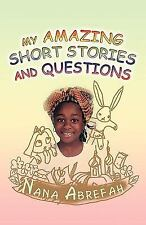 My Amazing Short Stories and Questions by Nana K. Abrefah (2008, Paperback)