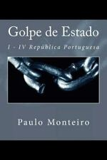 Golpe de Estado : I - IV República Portuguesa (2014, Paperback)