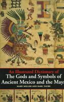 Illustrated Dictionary of the Gods and Symbols of Ancient Mexico and the Maya...