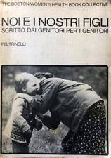 THE BOSTON WOMEN'S HEALTH BOOK COLLECTIVE NOI E NOSTRI FIGLI SCRITTO DA GENITORI
