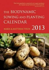 The Biodynamic Sowing and Planting Calendar 2013: 2013 by Thun, Matthias Book
