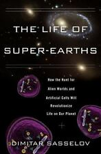 The Life of Super-Earths : How the Hunt for Alien Worlds and Artificial Cells Wi