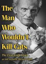 The Man Who Wouldn't Kill Cats: The Evan Kalik Story