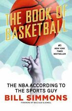 The Book of Basketball : The NBA According to the Sports Guy by Bill Simmons...