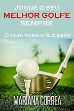 Jogue o Seu MELHOR GOLFE SEMPRE : O Guia para o Sucesso by Mariana Correa...