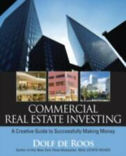 Commercial Real Estate Investing: A Creative Guide to Succesfully Making Money (