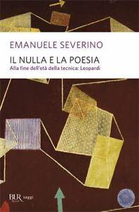 IL NULLA E LA POESIA  - SEVERINO EMANUELE - BUR Biblioteca Univ. Rizzoli