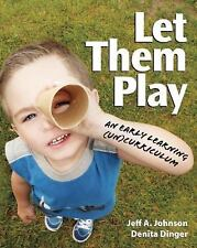 Let Them Play : An Early Learning (un)Curriculum by Jeff A. Johnson and...