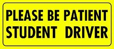 """Be Patient Student Driver Magnet Laminated for UV protection MADE IN THE USA 8"""""""