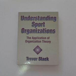 Understanding Sport Organizations - The Application of Organization Trever Slack