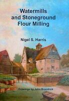 WATERMILLS and STONEGROUND FLOUR MILLING by Nigel S. Harris. NEW BOOK