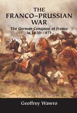The Franco-Prussian War : The German Conquest of France in 1870-1871 by Geoffrey