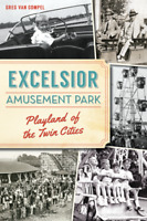 Excelsior Amusement Park: Playland of the Twin Cities [Landmarks] [MN]