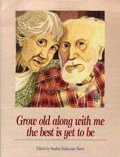 Grow Old along with Me : The Best Is yet to Be by Sandra Martz (1996, Hardcover)