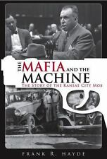 The Mafia and the Machine : The Story of the Kansas City Mob by Frank Hayde...