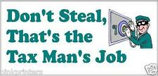 Don't steal, that's the tax man's job -  Funny Bumper Sticker