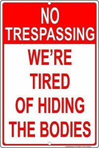 "No Trespassing We're Tired of Hiding The Bodies 8"" x 12"" Aluminum Metal Sign"