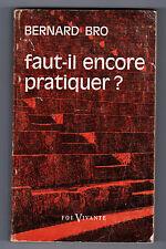 BRO (Bernard)  Faut-il encore pratiquer ? L'homme et les sacrements (1967)