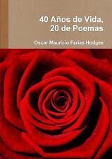 40 Anos de Vida, 20 de Poemas by Oscar Mauricio Farias Hodges (2013, Paperback)