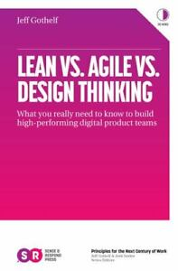 Lean vs. Agile vs. Design Thinking: What You Really Need to Know to Build High-