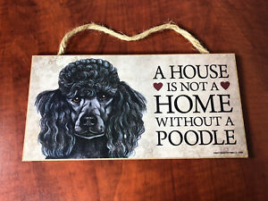 """Dog Sign / Plaque  """"A House is Not a Home Without a Poodle"""" Black Poodle 10""""x5"""""""