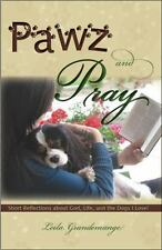 Pawz and Pray Short Reflections about God, Life, and the Dogs I Love! by Grande