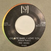 45rpm FRED HUGHES - OO WEE BABY, I LOVE YOU / LOVE ME BABY - VEE-JAY 684 VG VG+