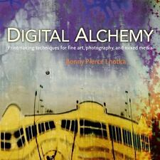 Digital Alchemy: Printmaking techniques for fine art, photography, and mixed med