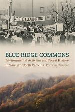 Blue Ridge Commons: Environmental Activism And Forest History In Western Nort...