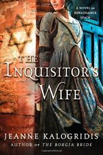 The Inquisitors Wife: A Novel of Renaissance Spain by Jeanne Kalogridis