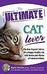 The Ultimate Cat Lover : The Best Experts' Advice for a Happy, Healthy Cat...