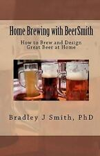Home Brewing With Beersmith: How To Brew And Design Great Beer At Home: By Br...