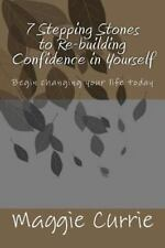 7 Stepping Stones To Rebuilding Confidence In Yourself: By Maggie Currie