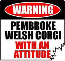 "Warning Pembroke Welsh Corgi With An Attitude 4"" Dog Canine Sticker"