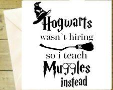 Harry potter hogwarts wasn't hiring so I teach muggles card greeting quote