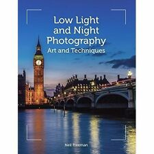 Low-Light and Night Photography: Art and Techniques by Neil Freeman...