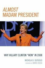 Lexington Studies in Political Communication: Almost Madam President : Why...