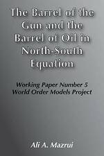 USED (VG) The Barrel of the Gun and the Barrel of Oil in the North-South Equatio