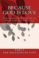 Because God Is Love Pt. 1 : Understanding the Love of God and Why It Is the...