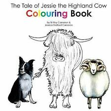 The Tale of Jessie the Highland Cow Colouring Book by Sir Roy Cameron (2015,...