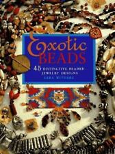 Exotic Beads : 45 Distinctive Beaded Jewelery Designs by Sara Withers (1997, Pap