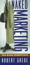 Naked Marketing : The Bare Essentials by Robert Grede (1997, Hardcover)