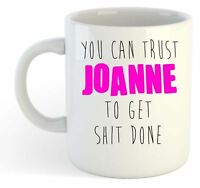 You Can Trust Joanne To Get S--t Done - Funny Named Gift Mug Pink