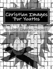 Christian Images for Youths by Apostle Charles Dashiell (2014, Paperback)