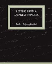 Letters from a Javanese Princess by Raden Adjeng Kartini (2007, Paperback)