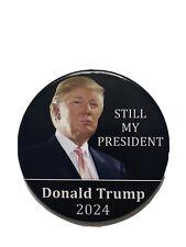 "2024 Re-Elect President Donald Trump 3"" Button Still My President Pin"