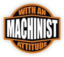 Machinist With An Attitude Hard Hat Decal / Helmet Sticker Label Machine Tool
