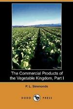 The Commercial Products of the Vegetable Kingdom, Part I by P.L. Simmonds...